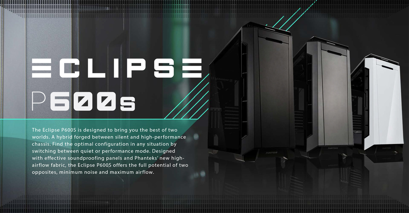 Phanteks P600s Main Banner that reads: The Eclipse P600S is designed to bring you the best of two worlds. A hybrid forged between silent and high-performance chassis. Find the optimal configuration in any situation by switching between quiet or performance mode. Designed with effective soundproofing panels and Phanteks' new high-airflow fabric, the Eclipse PS600S offers the full potential of two opposites, minumum noise and maximum airflow.