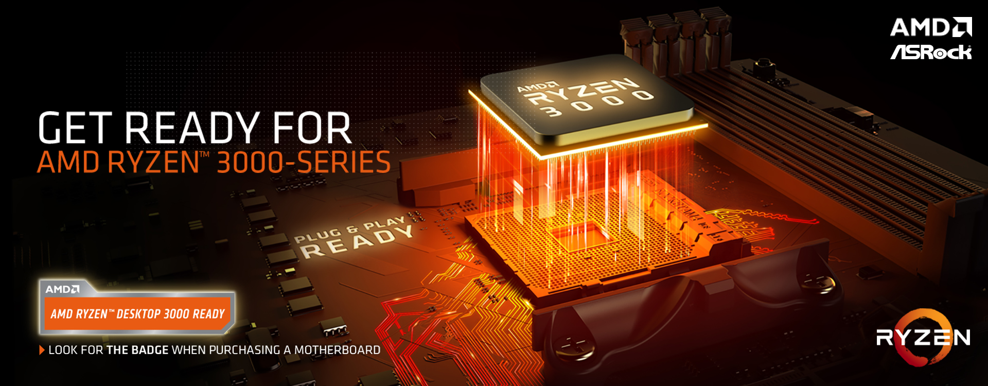 AMD Ryzen 3000 Series banner that shows a graphic of a motherboard with the AMD Ryzen 3000 CPU Approaching the Socket with Light and streaming geometric graphics in between. There is also text that reads: GET READY FOR AMD RYZEN 3000-SERIES -  AMD RYZEN DESKTOP 3000 READY - PLUG & PLAY READY - LOOK FOR THE BADGE WHEN PURCHASING A MOTHERBOARD