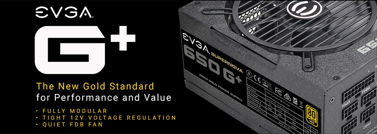 EVGA G+ 120-GP-0650-X1 PSU with text that reads: The New Gold Standard for Performance and Value - Fully Modular - Tight 12V Voltage Regulation - Quiet FDB Fan