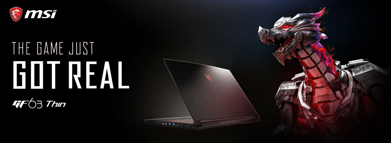 "At the center of this picture is the rear left side angle view of the MSI GF63 THIN 9SC Gaming Laptop. Next to it on the right a metal dragon, and on the left are texts reading as ""The Game just got real"" and ""GF 63 Thin"""