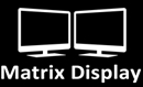 MATRIX DISPLAY MULTI-TASK WITH UP TO 3 MONITORS