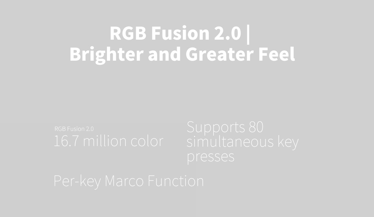 RGB fusion 2.0, Brighter and Greater feel