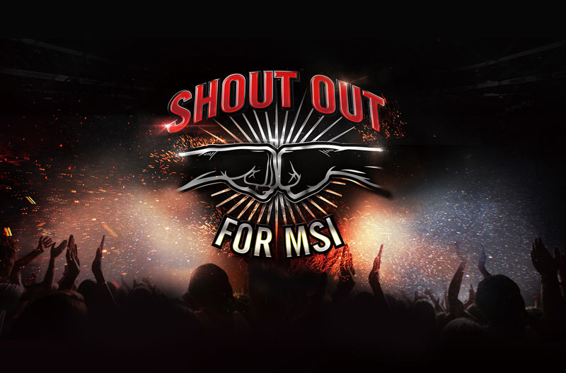 Shout out for MSI banner showing two fists bumping over a crowd of fans with their hands up