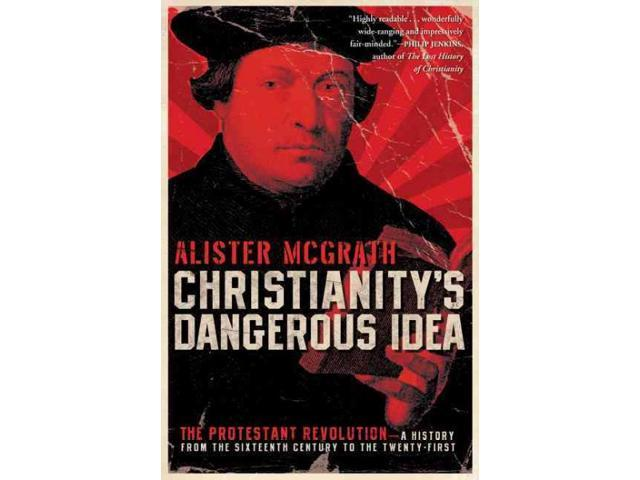 christianity s dangerous idea From one simple idea – what historian alister mcgrath has called christianity's dangerous idea – flowed far-reaching changes that influence us today in education, communication, work.