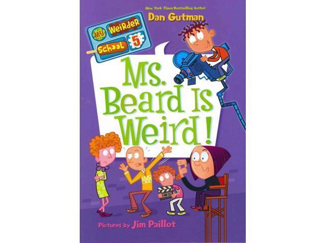 My Weirder School #5: Ms. Beard Is Weird! by Gutman, Dan