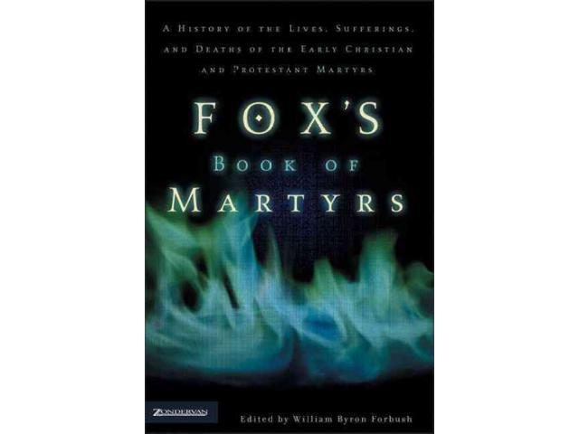 Fox's Book of Martyrs Forbush, William Byron (Editor)