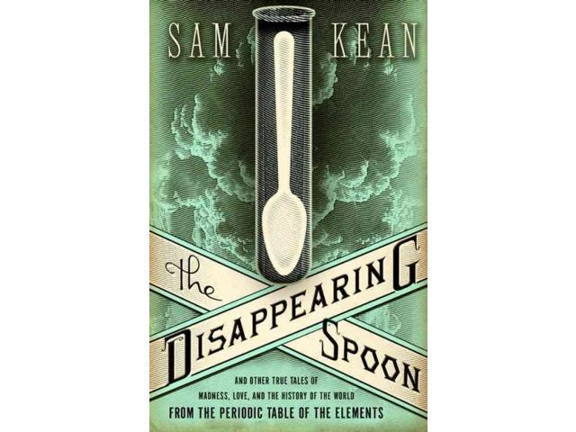 The Disappearing Spoon 1 Kean, Sam