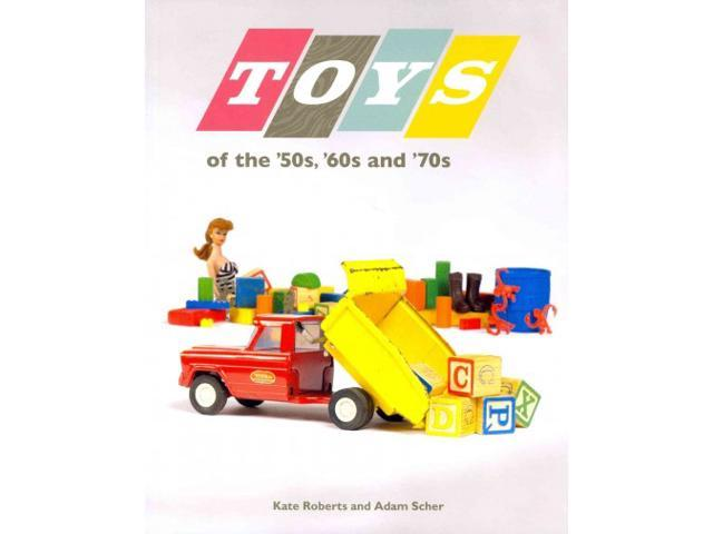 Toys of the '50s, '60s, and '70s Roberts, Kate/ Scher, Adam/ Smit...