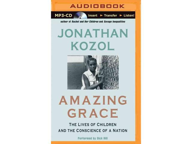 an analysis of jonathan kozols book amazing grace The shame of the nation: the restoration of apartheid schooling in america is a book by educator and author jonathan kozol in his earlier books, like amazing grace, kozol wrote that the schools of the south bronx were stunningly segregated.