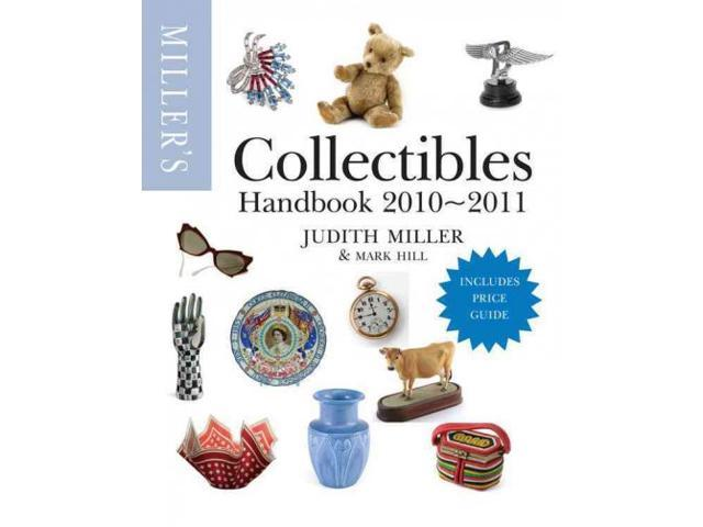 Miller's Collectibles Handbook 2010-2011 MILLER'S COLLECTABLES PRICE GUIDE Miller, Judith/ Hill, Mark