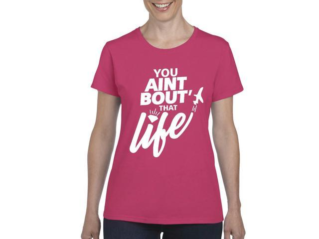 Artix You Aint Bout' that Life Women's T-shirt Tee Clothes Small Heliconia Pink