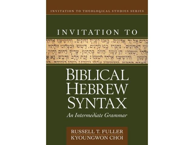 Invitation to Biblical Hebrew Syntax Invitation to Theological Studies Fuller, Russell T./ Choi, Kyoungwon
