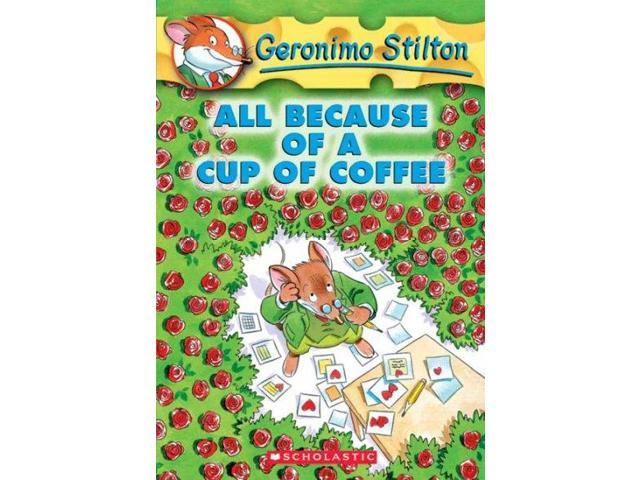 All Because of a Cup of Coffee Geronimo Stilton Stilton, Geronimo