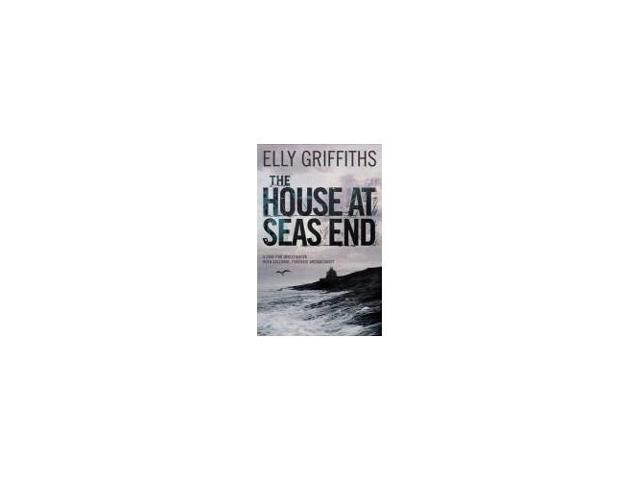The House at Sea's End: A Ruth Galloway Investigation: A Case for Investigator Ruth Galloway, Forensic Archaeologist