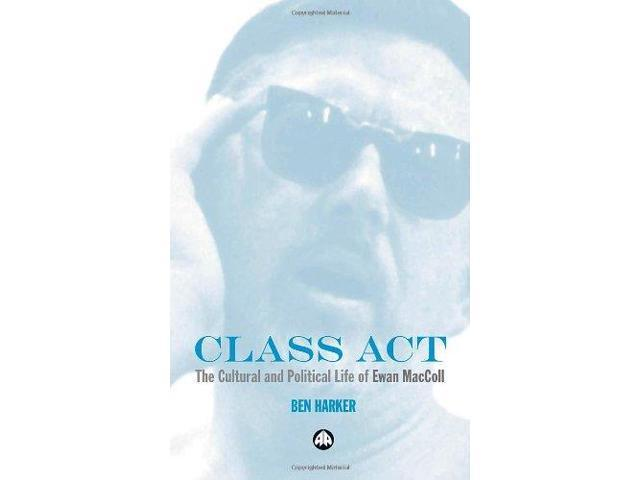 Class Act: The Cultural and Political Life of Ewan Maccoll