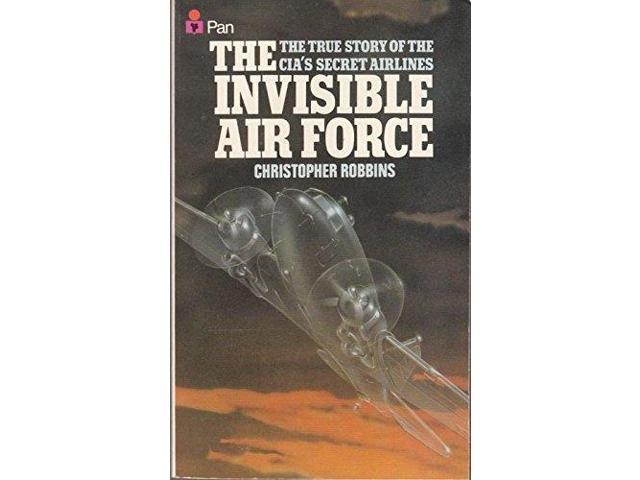 Invisible Air Force: Story of the Central Intelligence Agency's Secret Airlines
