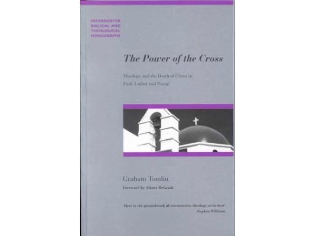 The Power of the Cross: The Death of Christ and the Meaning of Power in Paul, Luther and Pascal (Biblical & Theological Monographs)