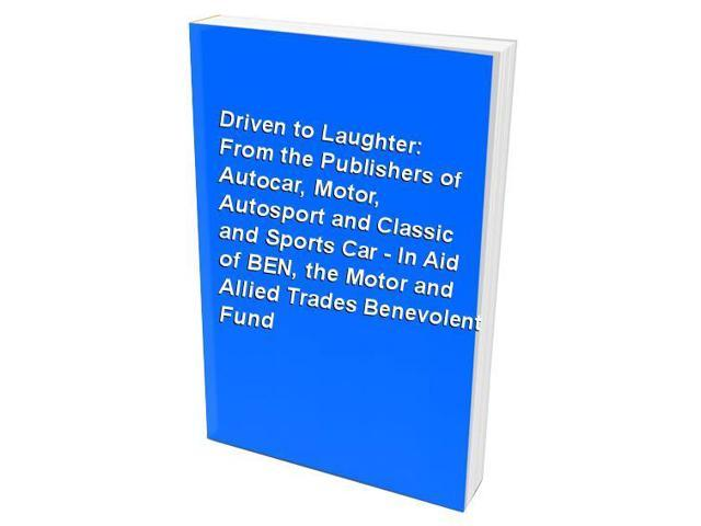 Driven to Laughter: From the Publishers of Autocar, Motor, Autosport and Classic and Sports Car - In Aid of BEN, the Motor and Allied Trades Benevolent Fund