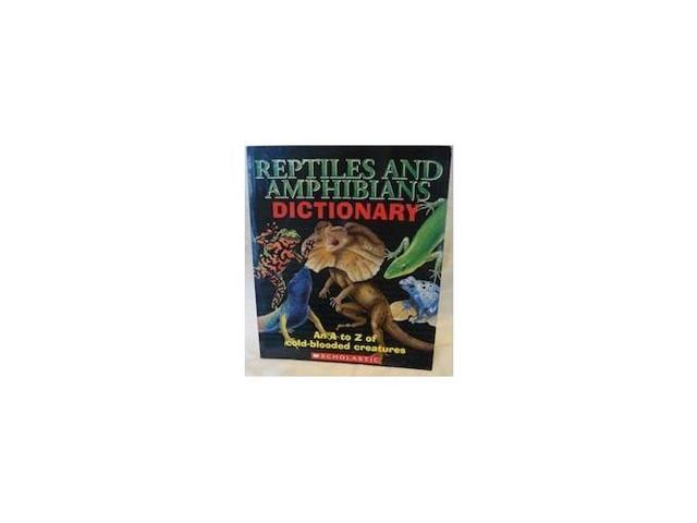 Reptiles and Amphibians Dictionary; An A to Z of Cold Blooded Creatures.
