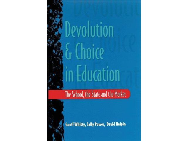 Devolution And Choice In Education: The School, the State and the Market (UK Higher Education OUP Humanities & Social Sciences Education OUP)