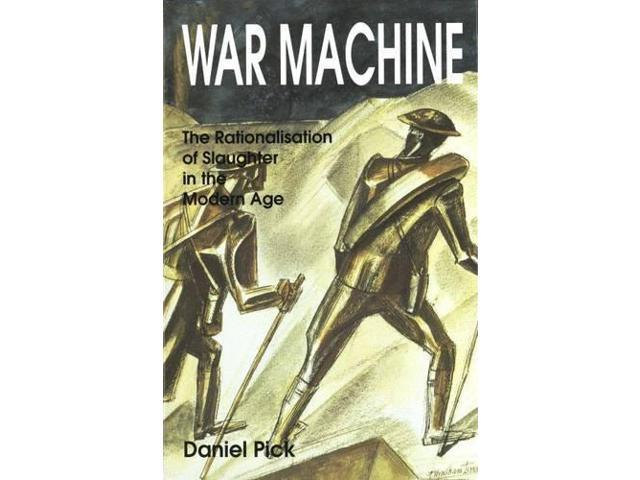 War Machine: The Rationalisation of Slaughter in the Modern Age
