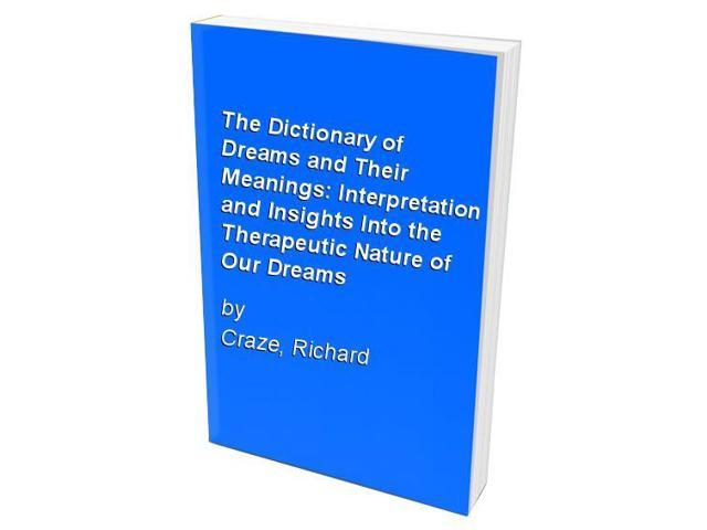 The Dictionary of Dreams and Their Meanings: Interpretation and Insights Into the Therapeutic Nature of Our Dreams