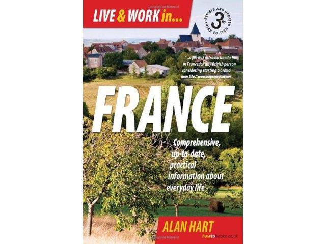Live & Work in France: Comprehensive, Up-to-date, Practical Information About Everyday Life (How to)
