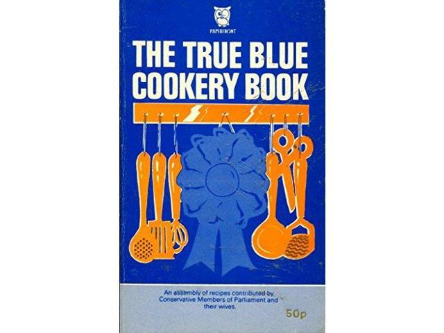 True blue cookery book: A volume of recipes contributed by various Conservative Members of Parliament and their wives (Paperfronts)