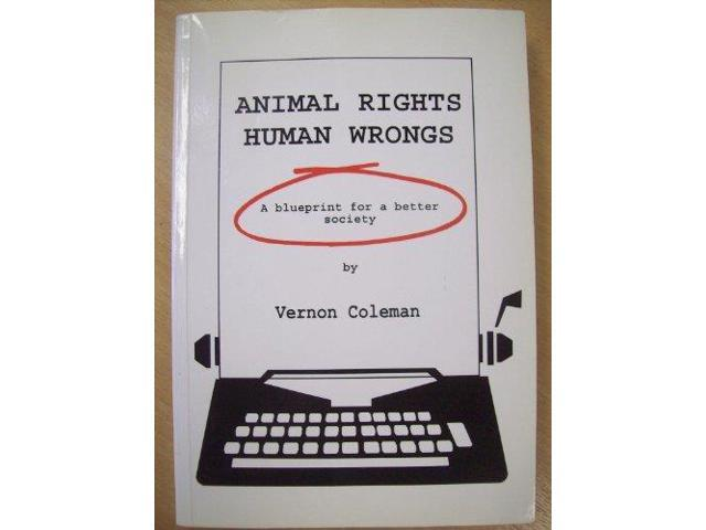 Animal Rights, Human Wrongs: A Blueprint for a Better Society