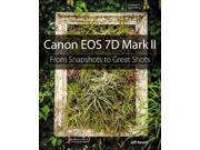 Canon EOS 7D Mark II From Snapshots to Great Shots Revell, Jeff