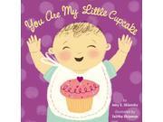 You Are My Little Cupcake BRDBK Sklansky, Amy E./ Shipman, Talitha (Illustrator)