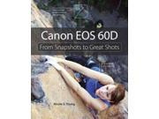 Canon EOS 60D From Snapshots to Great Shots 1 Young, Nicole