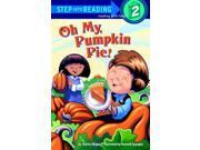 Oh My, Pumpkin Pie! Step Into Reading. Step 2 Ghigna, Charles/ Spengler, Kenneth (Illustrator)
