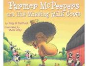 Farmer McPeepers and His Missing Milk Cows Duffield, Katy S./ Gray, Steve (Illustrator)