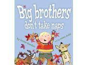 Big Brothers Don't Take Naps Borden, Louise/ Dodd, Emma (Illustrator)