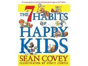 The 7 Habits of Happy Kids Covey, Sean/ Curtis, Stacy (Illustrator)