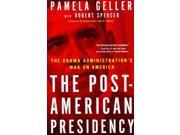 The Post-American Presidency Reprint Geller, Pamela/ Spencer, Robert (Contributor)/ Bolton, John R. (Foreward By)