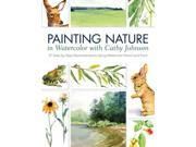 Painting Nature in Watercolor With Cathy Johnson Johnson, Cathy