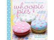 Bake Me I'm Yours... Whoopie Pies Collins, Jill/ Saville, Natalie