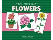 Flowers Pencil, Paper, Draw! Reissue Harpster, Steve