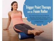 Trigger Point Therapy With the Foam Roller Knopf, Karl, Dr./ Knopf, Chris