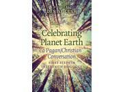Celebrating Planet Earth, a Pagan/Christian Conversation Cush, Denise (Editor)