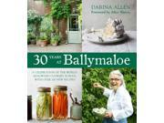 30 Years at Ballymaloe Allen, Darina/ Waters, Alice (Foreward By)/ Edwards, Laura (Photographer)