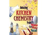 Amazing Kitchen Chemistry Projects You Can Build Yourself Build It Yourself Brown, Cynthia Light