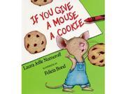 HARPER COLLINS PUBLISHERS HC-0060245867 IF YOU GIVE A MOUSE A COOKIE
