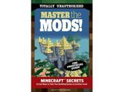 Master the Mods!: Minecraft Secrets & Cool Ways to Take Your Building Games to