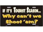 Tourist Season, Why Cant We Shoot Em License Plate - SB-LP056