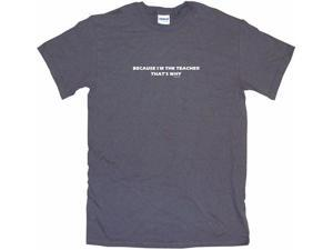 Because I'm The Teacher That?¦+s Why Men's Short Sleeve Shirt