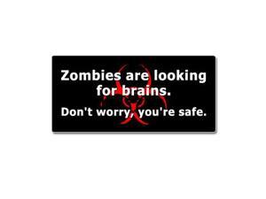 "Zombies Are Looking For Brains Don't Worry You're Safe Sticker - 7"" (width) X 3.3"" (height)"