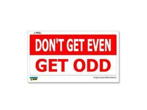 "Don't Get Even Get Odd Sticker - 7"" (width) X 3.3"" (height)"
